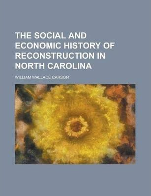 The Social and Economic History of Reconstruction in North Carolina