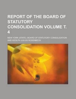 Report of the Board of Statutory Consolidation Volume . 4