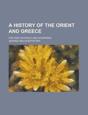 A History of the Orient and Greece; For High Schools and Academies