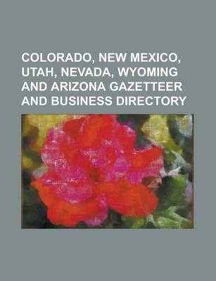 Colorado, New Mexico, Utah, Nevada, Wyoming and Arizona Gazetteer and Business Directory