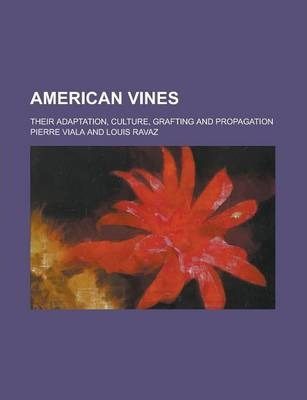 American Vines; Their Adaptation, Culture, Grafting and Propagation