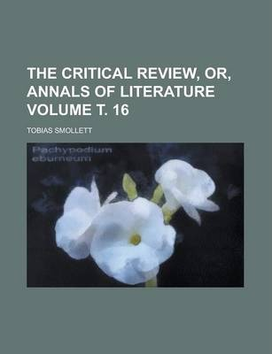 The Critical Review, Or, Annals of Literature Volume . 16