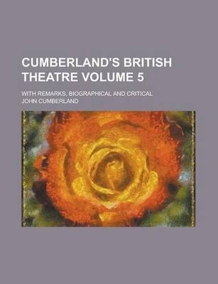 Cumberland's British Theatre; With Remarks, Biographical and Critical Volume 5