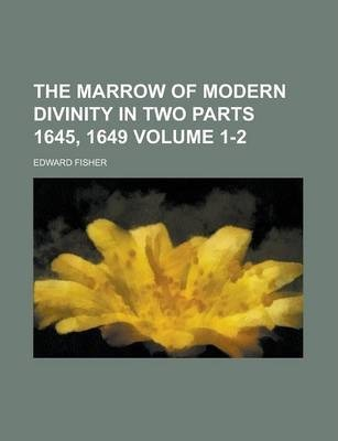 The Marrow of Modern Divinity in Two Parts 1645, 1649 Volume 1-2