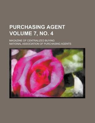 Purchasing Agent; Magazine of Centralized Buying Volume 7, No. 4