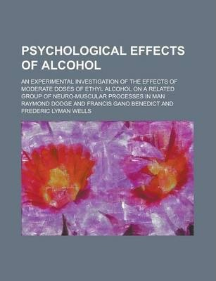 Psychological Effects of Alcohol; An Experimental Investigation of the Effects of Moderate Doses of Ethyl Alcohol on a Related Group of Neuro-Muscular Processes in Man