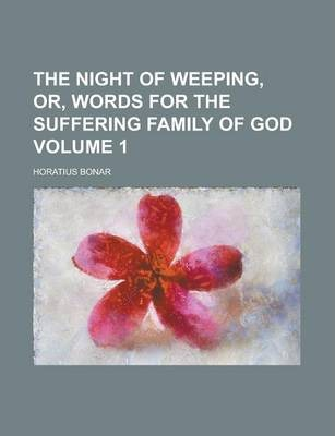 The Night of Weeping, Or, Words for the Suffering Family of God Volume 1