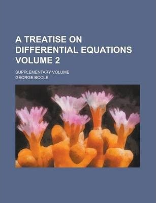 A Treatise on Differential Equations; Supplementary Volume Volume 2