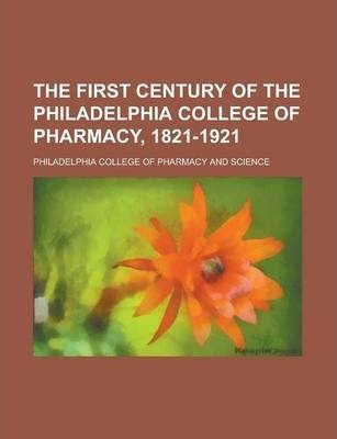 The First Century of the Philadelphia College of Pharmacy, 1821-1921