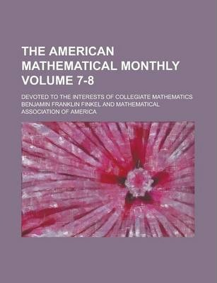 The American Mathematical Monthly; Devoted to the Interests of Collegiate Mathematics Volume 7-8