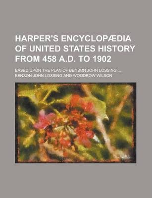 Harper's Encyclopaedia of United States History from 458 A.D. to 1902; Based Upon the Plan of Benson John Lossing ...