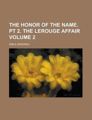 The Honor of the Name. PT 2. the Lerouge Affair Volume 2