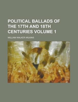 Political Ballads of the 17th and 18th Centuries Volume 1