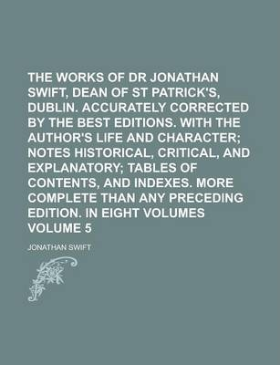 The Works of Dr Jonathan Swift, Dean of St Patrick's, Dublin. Accurately Corrected by the Best Editions. with the Author's Life and Character Volume 5