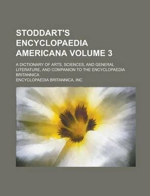 Stoddart's Encyclopaedia Americana; A Dictionary of Arts, Sciences, and General Literature, and Companion to the Encyclopaedia Britannica Volume 3