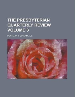 The Presbyterian Quarterly Review Volume 3