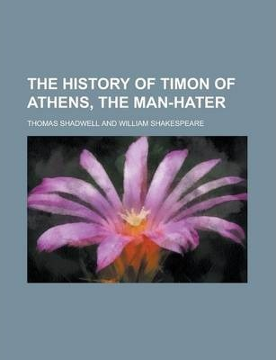 The History of Timon of Athens, the Man-Hater