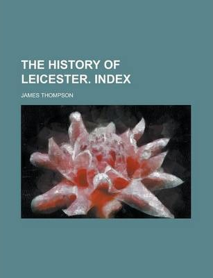 The History of Leicester. Index