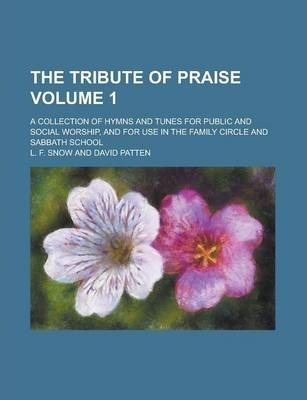 The Tribute of Praise; A Collection of Hymns and Tunes for Public and Social Worship, and for Use in the Family Circle and Sabbath School Volume 1