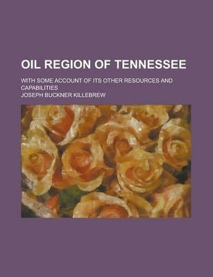 Oil Region of Tennessee; With Some Account of Its Other Resources and Capabilities