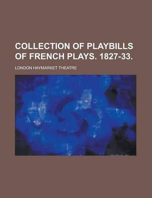Collection of Playbills of French Plays. 1827-33