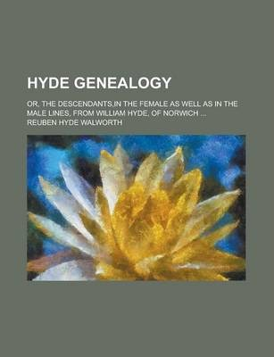 Hyde Genealogy; Or, the Descendants, in the Female as Well as in the Male Lines, from William Hyde, of Norwich ...