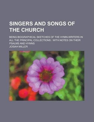 Singers and Songs of the Church; Being Biographical Sketches of the Hymn-Writers in All the Principal Collections