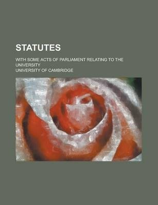 Statutes; With Some Acts of Parliament Relating to the University
