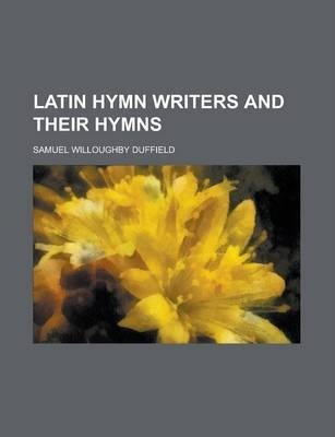 Latin Hymn Writers and Their Hymns