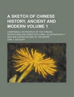 A Sketch of Chinese History, Ancient and Modern; Comprising a Retrospect of the Foreign Intercourse and Trade with China