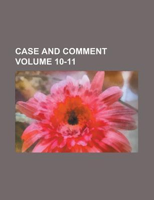 Case and Comment Volume 10-11