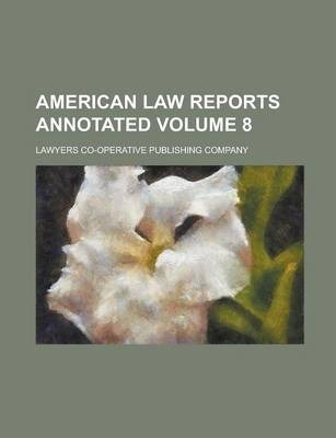 American Law Reports Annotated Volume 8