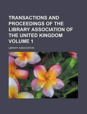 Transactions and Proceedings of the Library Association of the United Kingdom Volume 1