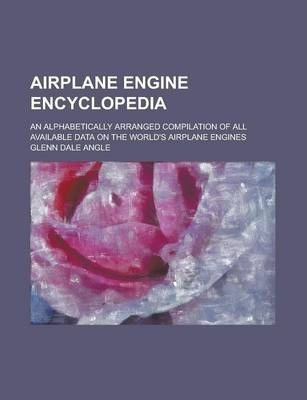 Airplane Engine Encyclopedia; An Alphabetically Arranged Compilation of All Available Data on the World's Airplane Engines