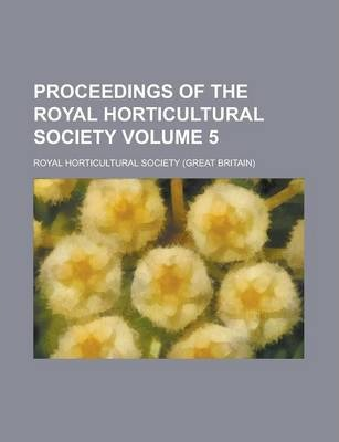 Proceedings of the Royal Horticultural Society Volume 5