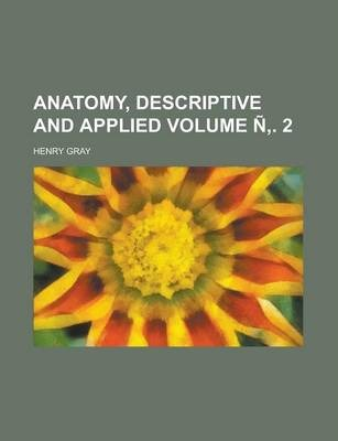 Anatomy, Descriptive and Applied Volume N . 2