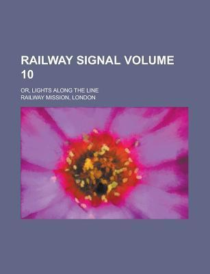 Railway Signal; Or, Lights Along the Line Volume 10