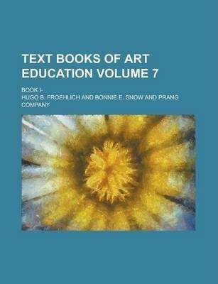 Text Books of Art Education; Book I- Volume 7