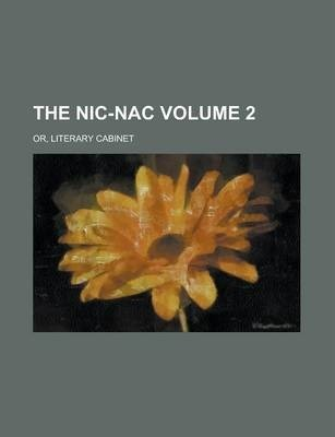 The Nic-Nac; Or, Literary Cabinet Volume 2