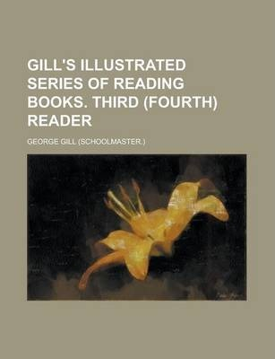 Gill's Illustrated Series of Reading Books. Third (Fourth) Reader