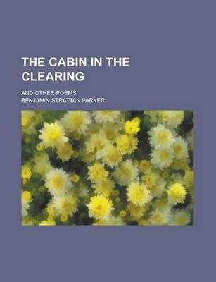 The Cabin in the Clearing; And Other Poems