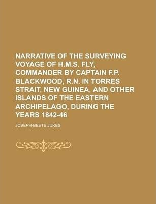 Narrative of the Surveying Voyage of H.M.S. Fly, Commander by Captain F.P. Blackwood, R.N. in Torres Strait, New Guinea, and Other Islands of the Eastern Archipelago, During the Years 1842-46