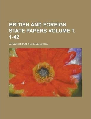 British and Foreign State Papers Volume . 1-42