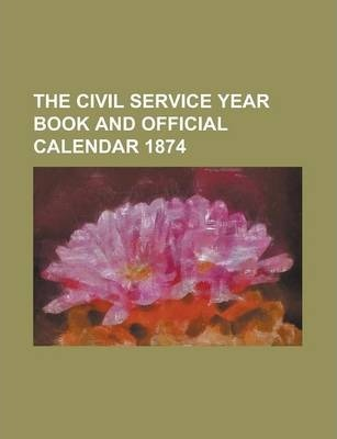 The Civil Service Year Book and Official Calendar 1874