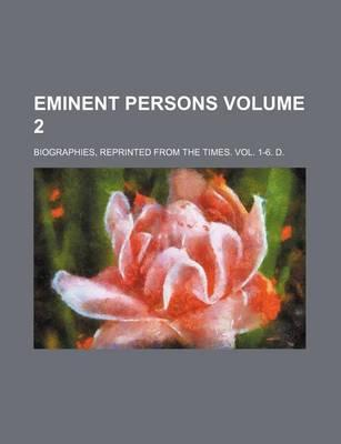 Eminent Persons; Biographies, Reprinted from the Times. Vol. 1-6. D. Volume 2