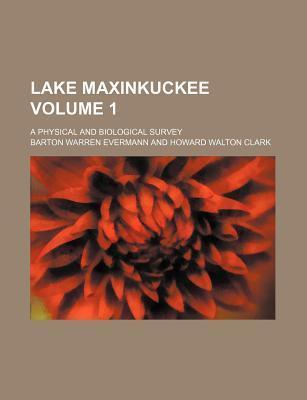 Lake Maxinkuckee; A Physical and Biological Survey Volume 1