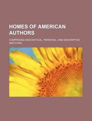 Homes of American Authors; Comprising Anecdotical, Personal, and Descriptive Sketches