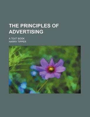 The Principles of Advertising; A Text Book