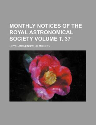 Monthly Notices of the Royal Astronomical Society Volume 37