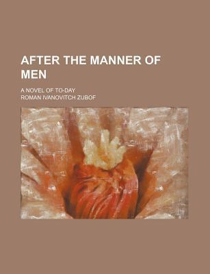 After the Manner of Men; A Novel of To-Day